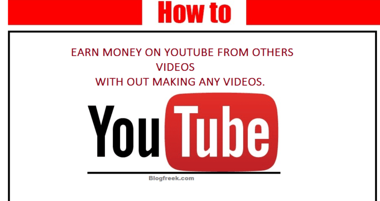 how to earn money from other people videos on youtube blogfreek com